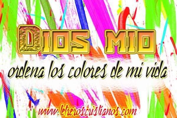 Dios mio ordena los colores de mi vida